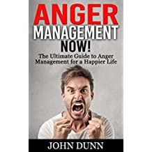 ANGER MANAGEMENT: Anger Management NOW – The Ultimate Guide to Anger Management for a Happier Life: (Anger Management, Irritability, Anger Management for ... Management for women) (English Edition)