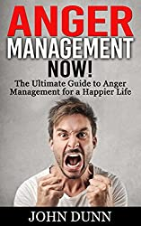 ANGER MANAGEMENT: Anger Management NOW - The Ultimate Guide to Anger Management for a Happier Life: (Anger Management, Irritability, Anger Management for ... Management for women) (English Edition)