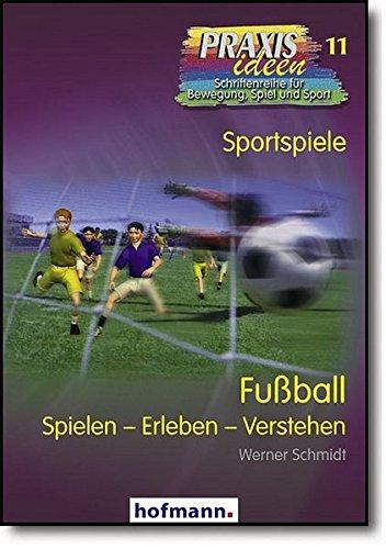 Fußball: Spielen - Erleben - Verstehen (Praxisideen - Schriftenreihe für Bewegung, Spiel und Sport)