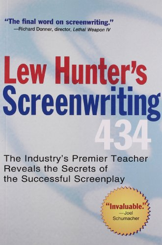 Lew Hunter's Screenwriting 434: The Industry's Premier Teacher Reveals the Secrets of the Successful Screenplay: The Industry's Top Teacher Reveals the Secrets of the