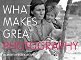 What Makes Great Photography: 80 Masterpieces Explained