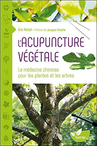L'Acupuncture végétale - La médecine chinoise pour les plantes et les arbres
