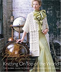 Knitting On Top of the World : The Global Guide to Traditions, Techniques and Design.
