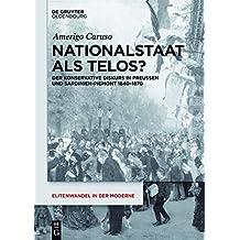Nationalstaat als Telos?: Der konservative Diskurs in Preußen und Sardinien-Piemont 1840-1870 (Elitenwandel in der Moderne / Elites and Modernity, Band 20)