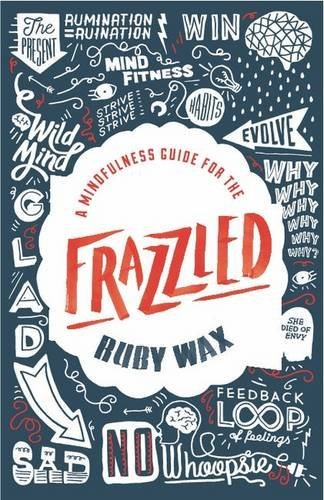 A Mindfulness Guide for the Frazzled by RUBY WAX (January 04,2016)