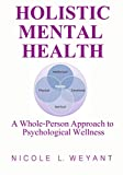 Holistic Mental Health: A Whole-Person Approach to  Psychological Wellness