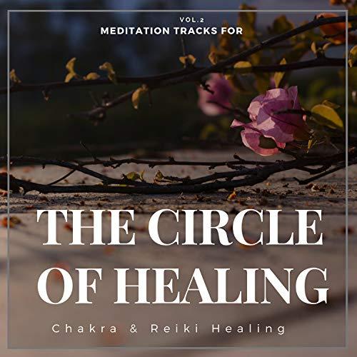The Circle Of Healing - Meditation Tracks For Chakra & Reiki Healing, Vol.2 -