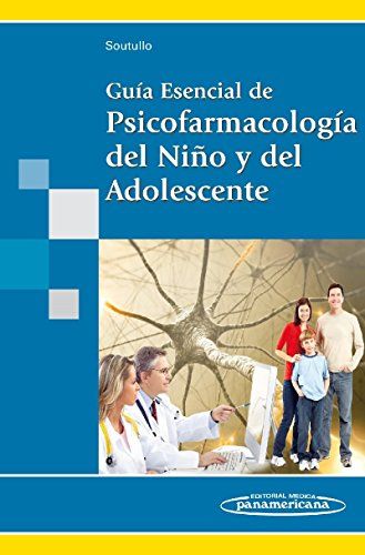 Guía Esencial de Psicofarmacología del niño y del Adolescente por César Soutullo Esperón