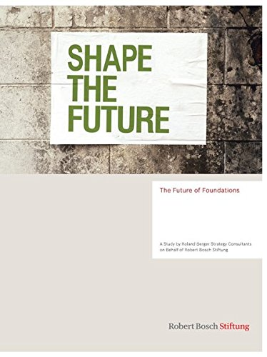 Zukunft des Stiftens: Studie von Roland Berger Strategy Consultants im Auftrag der Robert Bosch Stiftung