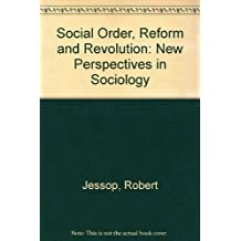 Social Order, Reform and Revolution: New Perspectives in Sociology by Robert Jessop (1972-06-01)
