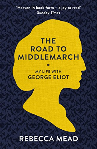 the-road-to-middlemarch-my-life-with-george-eliot