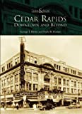 Cedar Rapids: Downtown and Beyond (IA) (Then and Now) by George T. Henry (2005-12-05)