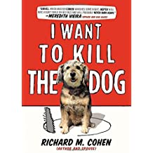 I Want to Kill the Dog by Richard M. Cohen (2012-10-30)
