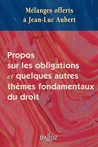 Mélanges offerts à Jean-Luc Aubert . Propos sur les obligations et quelques autres thèmes fond.: Propos sur les obligations et quelques autres thèmes fondamentaux du droit