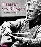 Herbert von Karajan: Bilder eines Lebens. Mit einem Vorwort von Anne-Sophie Mutter und einem biografischen Essay von Ric