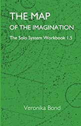 The Map of the Imagination: The Solo System Workbook 1.5: Volume 5 (The Solo System Workbooks 1)