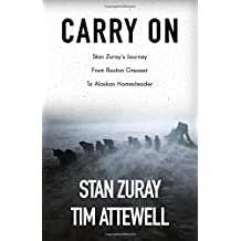 Carry On: Stan Zuray's Journey from Boston Greaser to Alaskan Homesteader