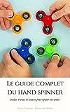 Le guide complet du Hand Spinner: Inclus 9 trucs et astuces pour épater vos amis !
