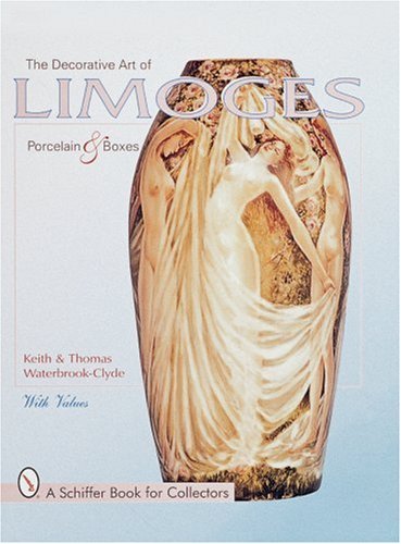 The Decorative Art of Limoges Porcelain and Boxes (A Schiffer Book for Collectors)