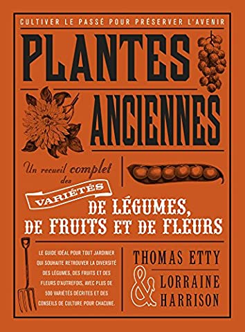 Fleurs Legumes - Plantes anciennes : Un recueil complet des