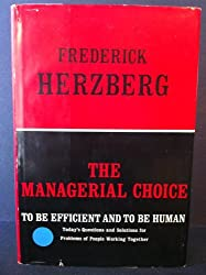 The Managerial Choice, To Be Efficient and to Be Human by Frederick Herzberg (1976-12-24)