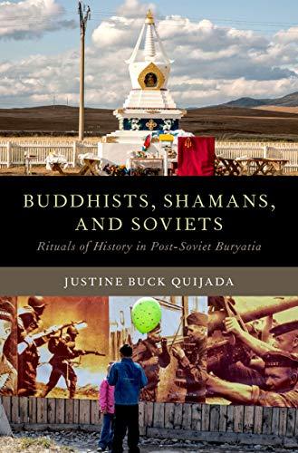 Buddhists, Shamans, and Soviets: Rituals of History in Post-Soviet Buryatia (Oxford Ritual Studies Series) (English Edition) Buck Oxford