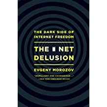 The Net Delusion: The Dark Side of Internet Freedom (English Edition)
