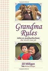 Grandma Rules: Notes on Grandmotherhood, the World's Best Job by Jill Milligan (2009-05-05)