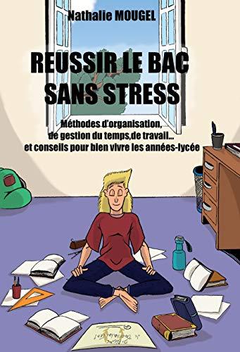 Couverture du livre Réussir le BAC sans stress: Méthodes d'organisation, de gestion du temps, de travail... et conseils pour bien vivre les années-lycée