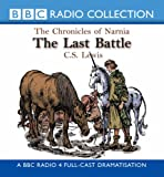 The Last Battle (BBC Radio Collection: Chronicles of Narnia)