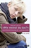 »Wie meinst du das?« Gesprächsführung mit Jugendlichen (Beltz Taschenbuch) - Martine F. Delfos