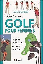 Le guide du golf pour femme : Un guide complet pour améliorer votre jeu