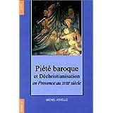 Piété baroque et Déchristianisation en Provence au XVIIIème siècle