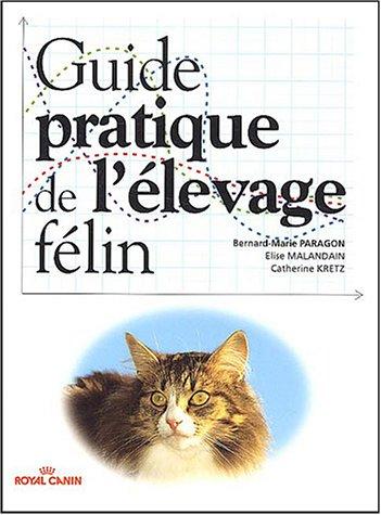 Guide pratique de l'élevage félin par Bernard-Marie Paragon, Elise Malandain, Catherine Kretz