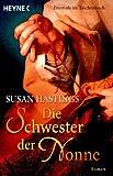 Die Schwester der Nonne: Roman - Susan Hastings