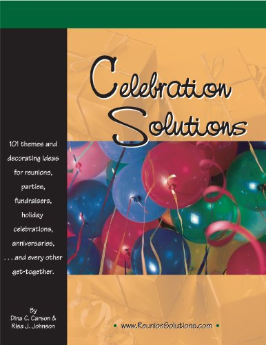 Celebration Solutions: Themes and Decorating Ideas for Reunions, Parties, Fundraisers, Holiday Celebrations, Anniversaries and Every Other Get-Together (English Edition)