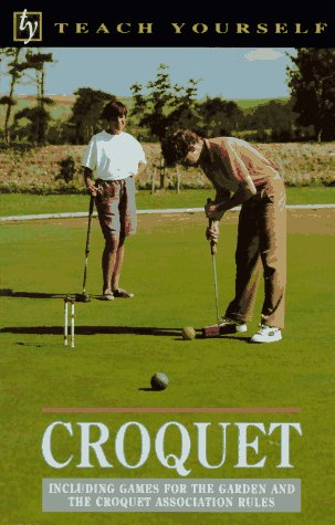 Croquet: Including Games for the Garden and the Croquet Association Rules (Teach Yourself) por Don Gaunt