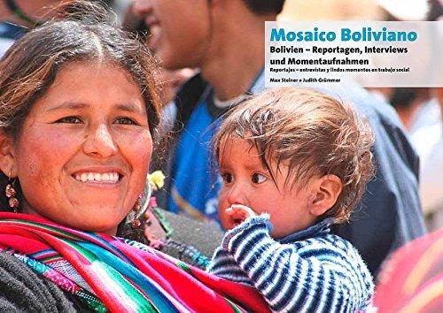 Mosaico Boliviano: Bolivien - Reportagen, Interviews und Momentaufnahmen. Reportajes - entrevistas y lindos momentos en trabajo social por Max Steiner