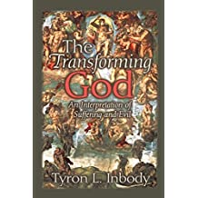 The Transforming God: An Interpretation of Suffering and Evil by Tyron L. Inbody (