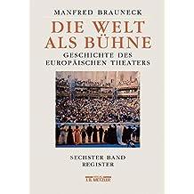 Die Welt als Bühne: Geschichte des europäischen Theaters. Sechster Band: Chronik, Bibliographie, Register