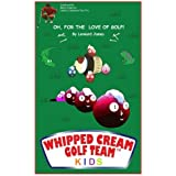Whipped Cream Golf Team Kids: Oh, For The Love of Golf!