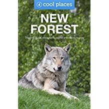 The New Forest: The best pubs, restaurants, sights and places to stay (Cool Places UK Travel Guides Book 14)