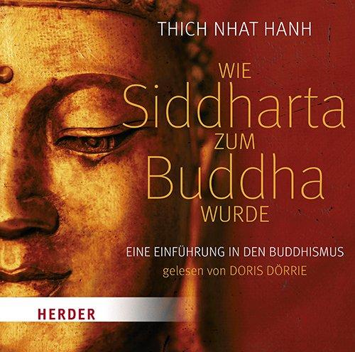 Wie Siddharta zum Buddha wurde: Eine Einführung in den Buddhismus, gelesen von Doris Dörrie