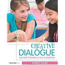 Creative Dialogue: Talk for Thinking in the Classroom