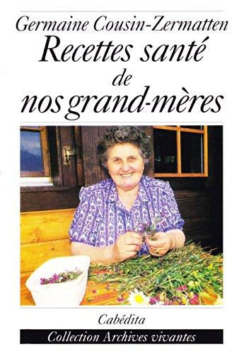 Recettes santé de nos grands-mères par Cousin-Zermatten