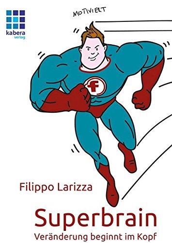 Superbrain: Veränderung beginnt im Kopf (Filippo Larizza / Mentaltraining und Fitness)