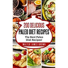 Paleo Diet: 200 Delicious Paleo Diet Recipes (Paleo Slow Cooker, Paleo For Beginners, Paleo Diet Recipes, Paleo Recipes, Paleo Diet Cookbook,) (English Edition)