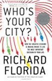 Who's Your City? (international edition): How the Creative Economy Is Making Where You Live the Most Important Decision of Your Life