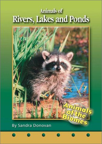 Animals of Rivers, Lakes, and Ponds (Animals of the Biomes)