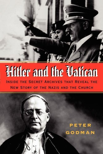 Hitler and the Vatican: Inside the Secret Archives That Reveal the New Story of the Nazis and the Church by Peter Godman (July 27,2007)